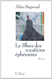 Le blues des vocations éphémères : [roman], Bagnoud, Alain