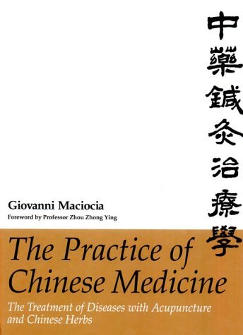 By Giovanni Maciocia CAc(Nanjing): The Practice of Chinese Medicine: The Treatment of Diseases with Acupuncture and Chinese Herbs, 1e First (1st) Edition