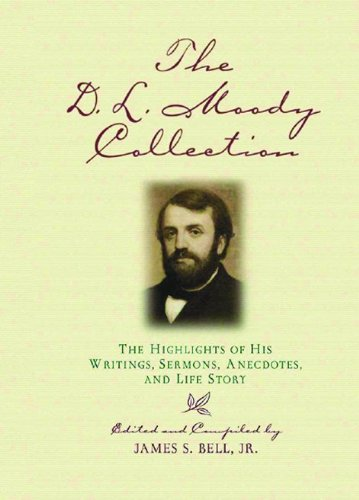 The D.L. Moody Collection: The Highlights of His Writings, Sermons, Anecdotes, and Life Story