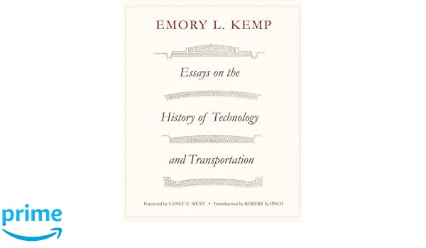 essays on the history of transportation and technology emory l  essays on the history of transportation and technology emory l kemp robert j kapsch lance e metz 9781938228810 com books