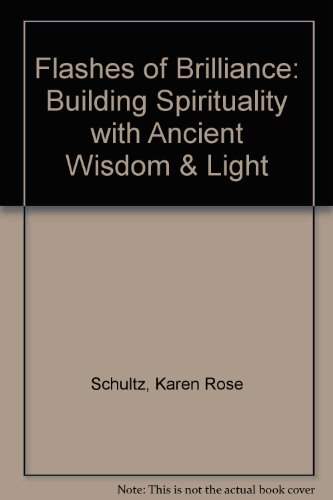 Flashes of Brilliance : Building Spirituality with Ancient Wisdom and Light - Karen Schultz