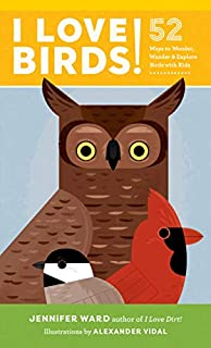 Book Cover: I Love Birds!: 52 Ways to Wonder, Wander, and Explore Birds with Kids