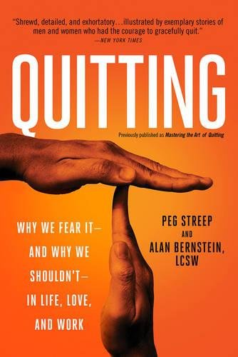 Love Peg - Quitting (previously published as Mastering the Art of Quitting): Why We Fear It--and Why We Shouldn't--in Life, Love, and Work