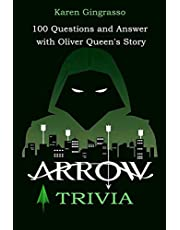 Arrow Trivia : 100 Questions and Answer With Oliver Queen's Story.
