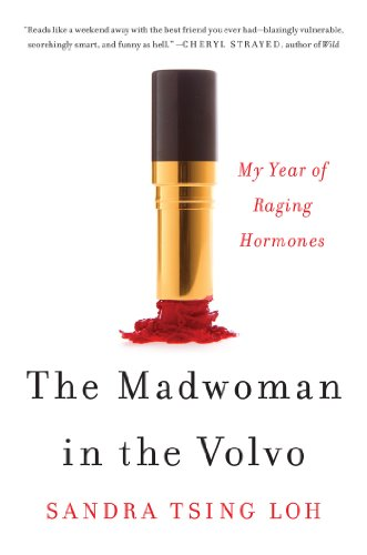 A hilarious memoir of middle age…  The Madwoman in the Volvo: My Year of Raging Hormones by Sandra Tsing Loh