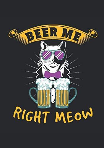 Bier Notizbuch Beer Me Right Meow: Lustiges Katzen Alkohol Notizbuch, Journal, Notizheft und Tagebuch liniert B5 Geschenk für Partygänger (German Edition) (Cool Cat Sonnenbrille)
