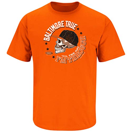 - Baltimore Baseball Fans. Baltimore True 'Til The Day I'm Through. Orange T-Shirt (Sm-5X) (Short Sleeve, 4XL)