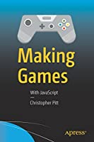Making Games: With JavaScript Front Cover