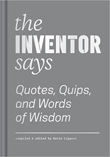 The Inventor Says Quotes Quips And Words Of Wisdom Words Of Best Words Of Wisdom Quotes