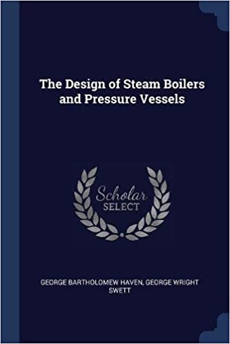 The Design of Steam Boilers and Pressure Vessels: George Bartholomew ...