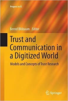 Trust and Communication in a Digitized World: Models and Concepts of Trust Research (Progress in Is)
