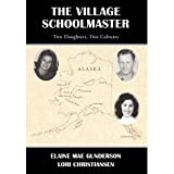 Download Elaine Mae Gunderson,Lori Christiansen,1stWorld Publishing'sThe Village Schoolmaster;Two Daughters, Two Cultures [Hardcover](2010) in PDF ePUB Free Online