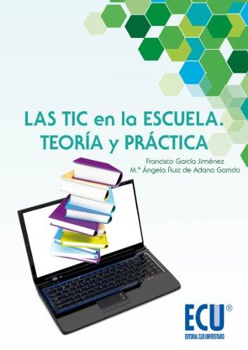 Las TIC en la escuela. Teoría y práctica (Spanish Edition) by [García