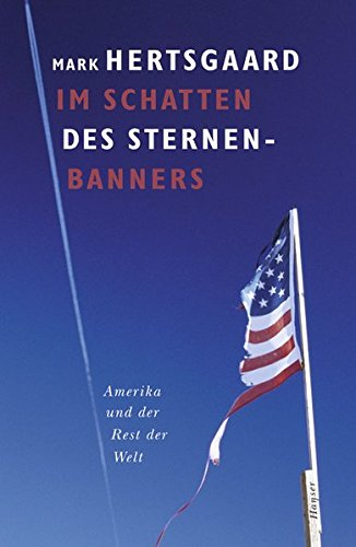 Im Schatten des Sternenbanners: Amerika und der Rest der Welt