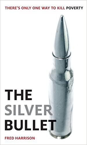 The Silver Bullet: Fred Harrison: 9780904658101: