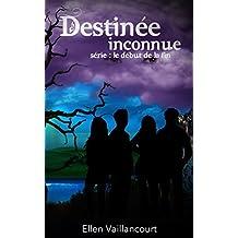 Destinée inconnue (Le début de la fin t. 1) (French Edition)