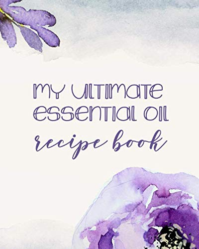 My Ultimate Essential Oil Recipe Book: Record Your Favorite DIY Aromatherapy Blends Black Friday Deals 2019