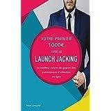 VOTRE PREMIER 1000€ AVEC LE LAUNCH JACKING.: Comment gagner de l'argent sur internet avec l'affiliation grâce aux lancements de produits. (French Edition)