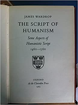 The script of humanism: Some aspects of humanistic script, 1460-1560