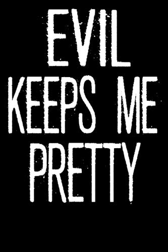 Evil Keeps Me Pretty: 100 Page Lined Journal - 6