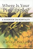 img - for Where is Your Pineapple?: A Handbook on Hospitality by Raelene Phillips (2002-04-25) book / textbook / text book