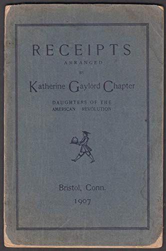 Daughters American Revolution Katharine Gaylord Chapter Bristol CT Recipes 1907