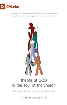 The Life of God in the Soul of the Church: The Root and Fruit of Spiritual Fellowship by [Anyabwile, Thabiti]