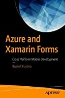Azure and Xamarin Forms: Cross Platform Mobile Development Front Cover