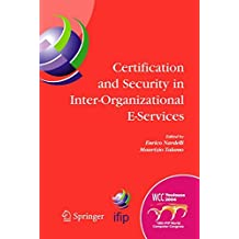 Certification and Security in Inter-Organizational E-Services: IFIP 18th World Computer Congress, August 22-27, 2004, Toulouse, France