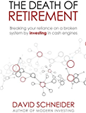 The Death Of Retirement: Breaking Your Reliance on a Broken System by Investing in Cash Engines