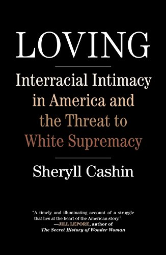 Loving: Interracial Intimacy in America and the Threat to White Supremacy (The Rise And Fall Of Jim Crow Laws)