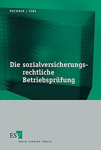 Die sozialversicherungsrechtliche Betriebsprüfung Sondereinband – 9. August 2001 Walter Puchner Harald Eibl Erich Schmidt Verlag 3503060227
