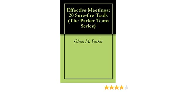 Effective Meetings: 20 Sure-fire Tools (The Parker Team Series)