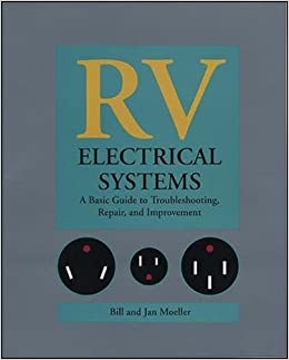 RV Electrical Systems: A Basic Guide to Troubleshooting, Repairing and Improvement: Bill Moeller, Jan Moeller: 9780070427785: Amazon.com: Books