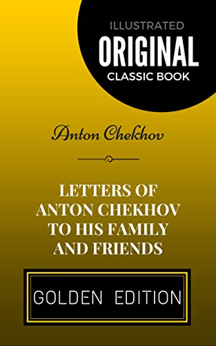 Letters of Anton Chekhov to His Family and Friends: By Anton Chekhov - Illustrated by [Anton Chekhov]