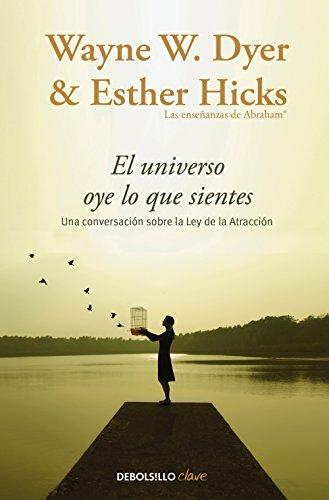 El universo oye lo que sientes: Una conversación entre dos maestros sobre la Ley de la Atracción (Spanish Edition)