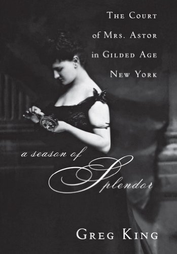 A Season of Splendor: The Court of Mrs. Astor in Gilded Age New - City York 5th Avenue In On Stores New
