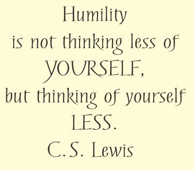 Humility Is Not Thinking Less Of Yourself But Thinking Of Yourself
