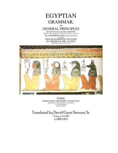 Egyptian Grammar, or General Principles of Egyptian Sacred Writing: The Foundation of Egyptology translated for the first time into English (Volume 3) (General Grammar)