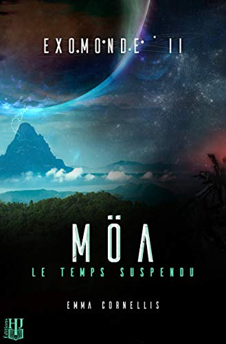 Exomonde - Livre II : Möa, le temps suspendu (French Edition)