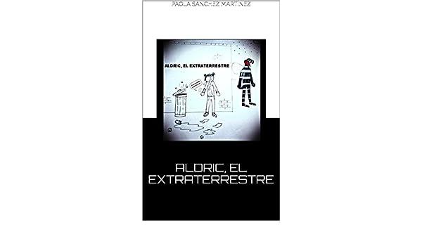 Amazon.com: ALDRIC, EL EXTRATERRESTRE (Spanish Edition) eBook: Paola Sánchez Martínez, Santiago M.: Kindle Store