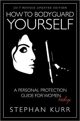 How to Bodyguard Yourself: A Personal Protection Guide for Women - Redux