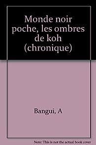 Les Ombres de Kôh : Chronique par Antoine Bangui-Rombaye