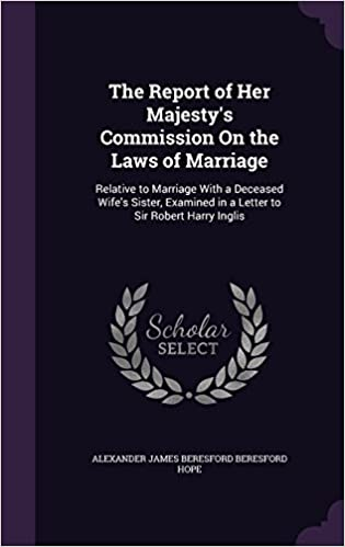 Buy The Report Of Her Majestys Commission On The Laws Of Marriage  Buy The Report Of Her Majestys Commission On The Laws Of Marriage  Relative To Marriage With A Deceased Wifes Sister Examined In A Letter To  Sir Robert