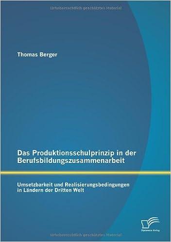 Das Produktionsschulprinzip in der Berufsbildungszusammenarbeit: Umsetzbarkeit und Realisierungsbedingungen in Ländern der Dritten Welt