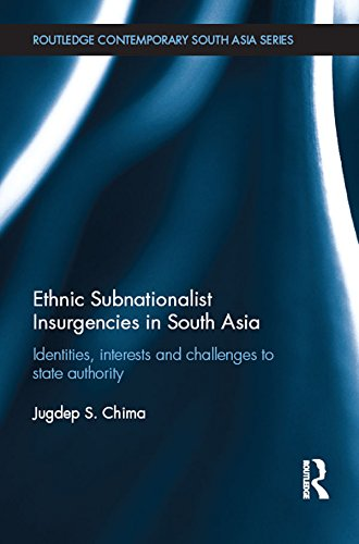 Download Ethnic Subnationalist Insurgencies in South Asia: Identities, Interests and Challenges to State Authority (Routledge Contemporary South Asia Series) Pdf