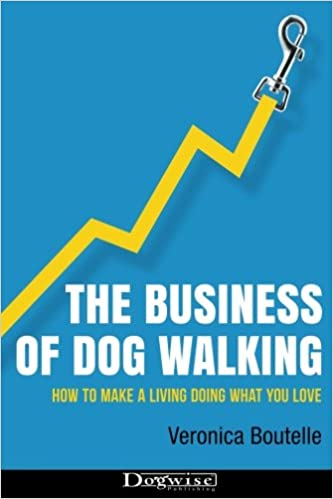 The Business of Dog Walking: How to Make a Living Doing What ...