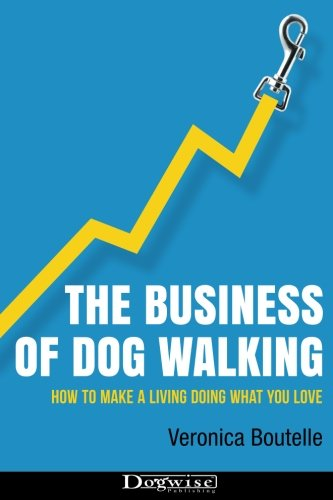 The Business of Dog Walking: How to Make a Living Doing What You (Business People Walking)