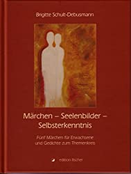 Märchen - Seelenbilder - Selbsterkenntnis: Fünf Märchen für Erwachsene und Gedichte zum Themenkreis .  Mit einer Hinführung zum intuitiven Schreiben