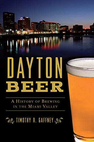 Dayton Beer: A History of Brewing in the Miami Valley (American Palate)